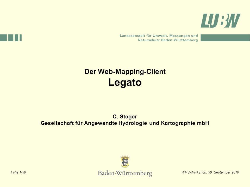 Folie 1/30WPS-Workshop, 30. September 2010 Der Web-Mapping-Client Legato C. Steger Gesellschaft für Angewandte Hydrologie und Kartographie mbH