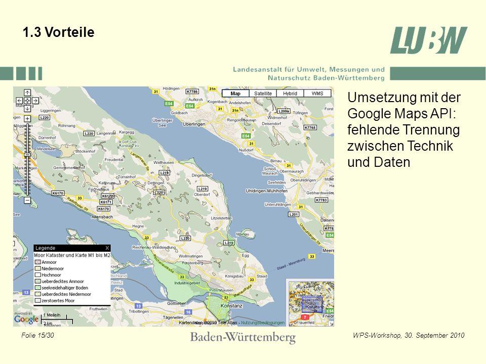 Folie 15/30WPS-Workshop, 30. September 2010 1.3 Vorteile Umsetzung mit der Google Maps API: fehlende Trennung zwischen Technik und Daten