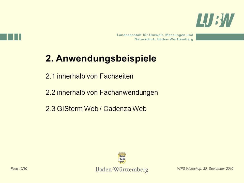 Folie 16/30WPS-Workshop, 30. September 2010 2. Anwendungsbeispiele 2.1 innerhalb von Fachseiten 2.2 innerhalb von Fachanwendungen 2.3 GISterm Web / Ca