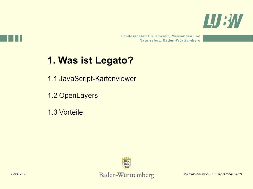 Folie 2/30WPS-Workshop, 30. September 2010 1. Was ist Legato? 1.1 JavaScript-Kartenviewer 1.2 OpenLayers 1.3 Vorteile
