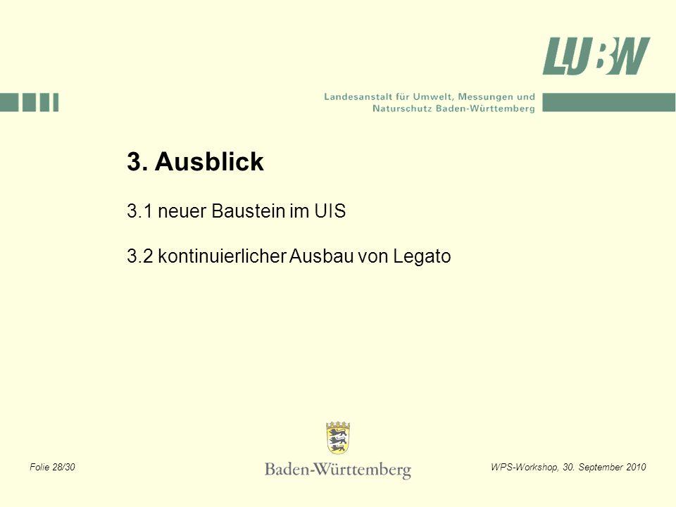 Folie 28/30WPS-Workshop, 30. September 2010 3. Ausblick 3.1 neuer Baustein im UIS 3.2 kontinuierlicher Ausbau von Legato