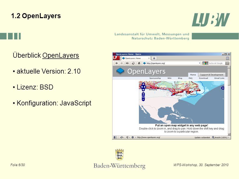 Folie 6/30WPS-Workshop, 30. September 2010 Überblick OpenLayers aktuelle Version: 2.10 Lizenz: BSD Konfiguration: JavaScript 1.2 OpenLayers