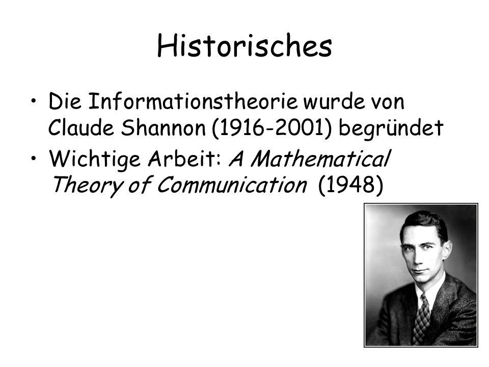 Historisches Die Informationstheorie wurde von Claude Shannon (1916-2001) begründet Wichtige Arbeit: A Mathematical Theory of Communication (1948)