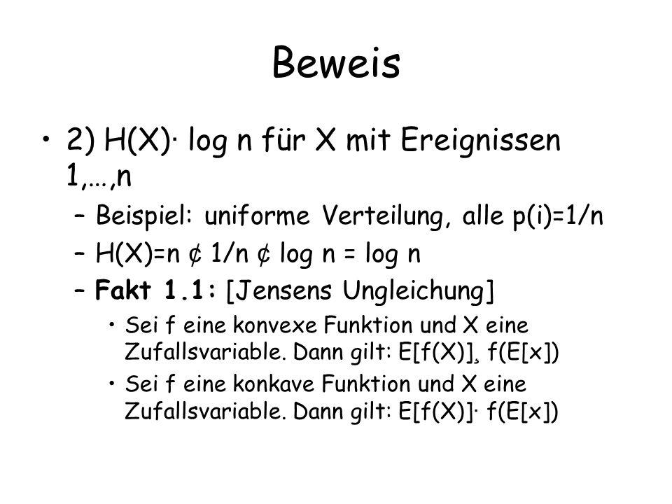 Beweis 2) H(X) · log n für X mit Ereignissen 1,…,n –Beispiel: uniforme Verteilung, alle p(i)=1/n –H(X)=n ¢ 1/n ¢ log n = log n –Fakt 1.1: [Jensens Ungleichung] Sei f eine konvexe Funktion und X eine Zufallsvariable.
