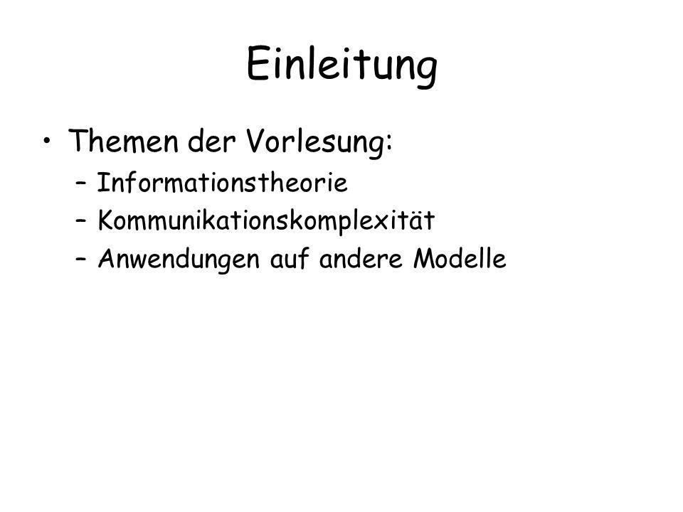 Einleitung Themen der Vorlesung: –Informationstheorie –Kommunikationskomplexität –Anwendungen auf andere Modelle