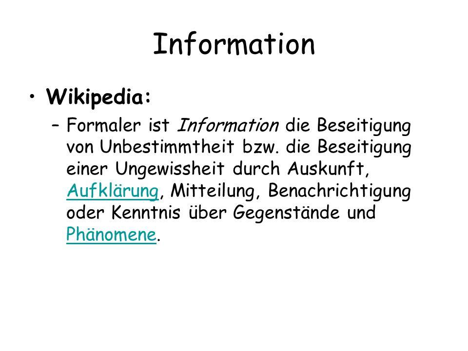 Information Wikipedia: –Formaler ist Information die Beseitigung von Unbestimmtheit bzw.
