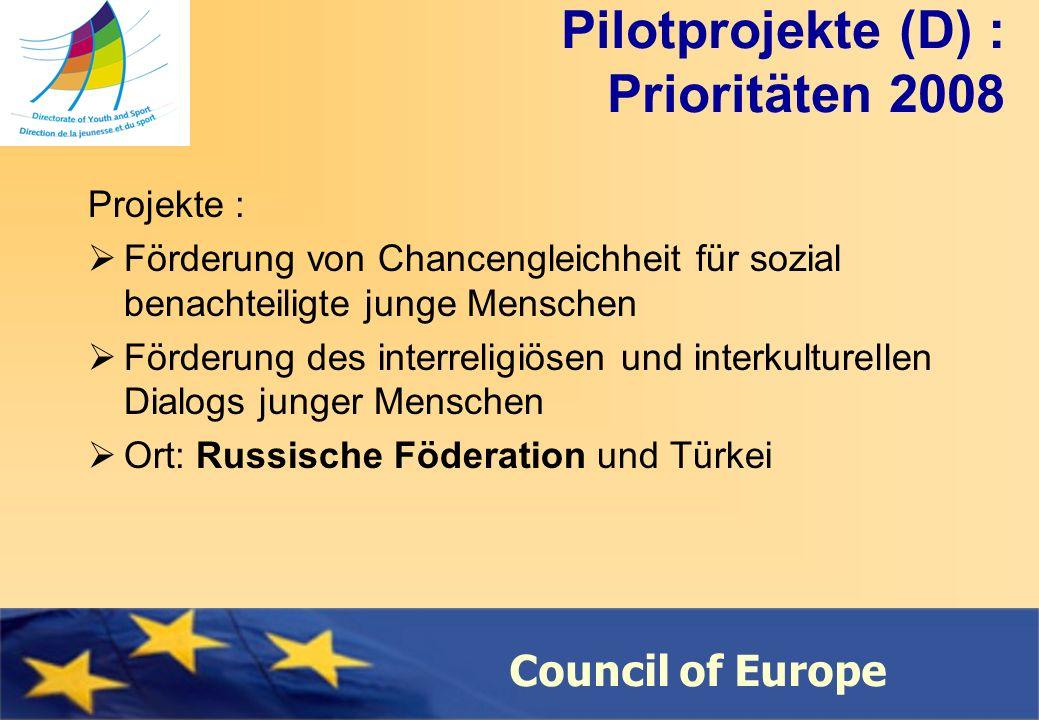 Council of Europe Pilotprojekte (D) : Prioritäten 2008 Projekte : Förderung von Chancengleichheit für sozial benachteiligte junge Menschen Förderung des interreligiösen und interkulturellen Dialogs junger Menschen Ort: Russische Föderation und Türkei