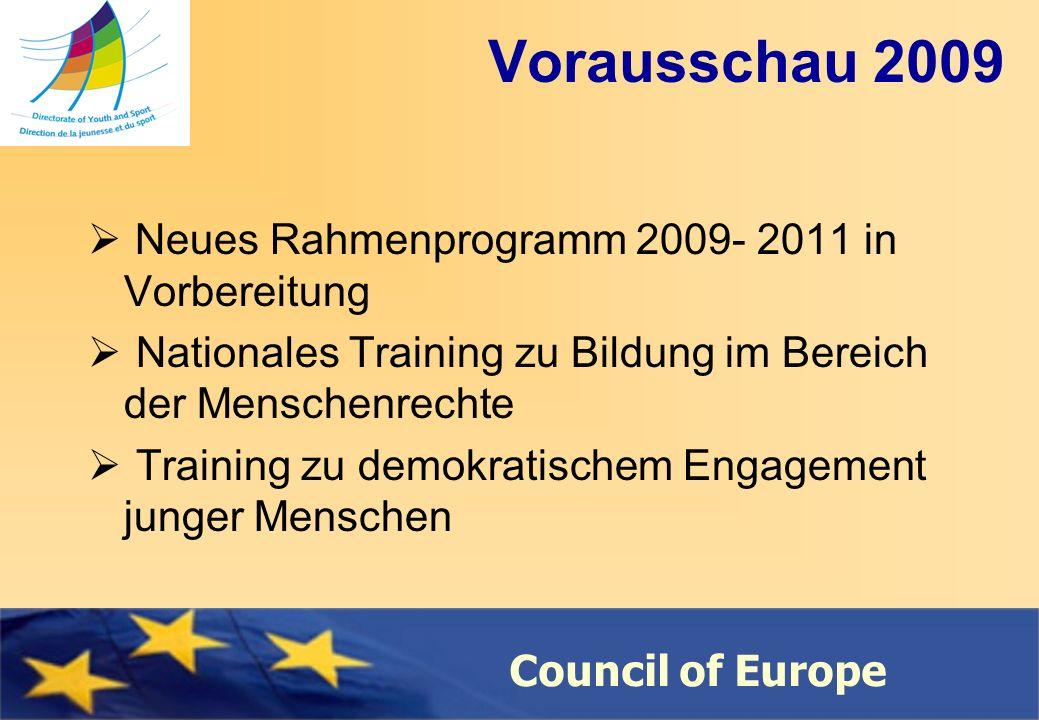 Council of Europe Vorausschau 2009 Neues Rahmenprogramm 2009- 2011 in Vorbereitung Nationales Training zu Bildung im Bereich der Menschenrechte Training zu demokratischem Engagement junger Menschen