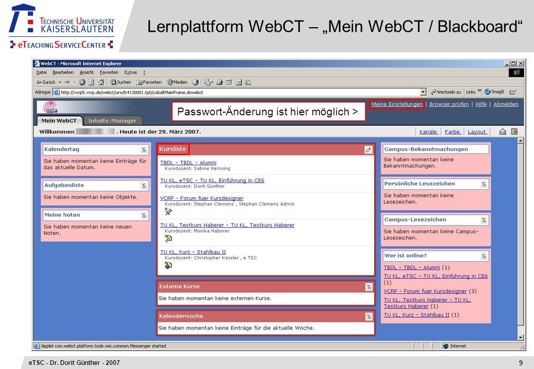 Lernplattform WebCT – Mein WebCT / Blackboard 9 eTSC - Dr. Dorit Günther - 2007 Passwort-Änderung ist hier möglich >
