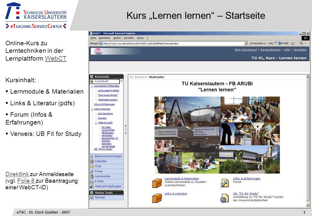 Kurs Lernen lernen – Startseite 1 eTSC - Dr. Dorit Günther - 2007 Online-Kurs zu Lerntechniken in der Lernplattform WebCTWebCT Kursinhalt: Lernmodule