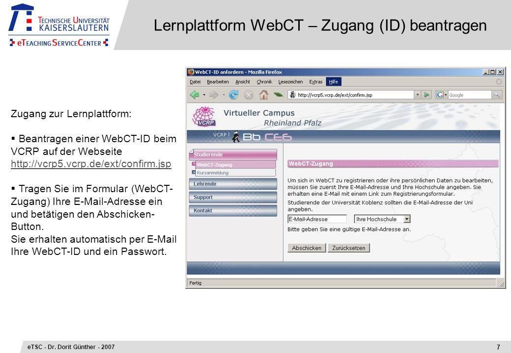 Lernplattform WebCT – Zugang (ID) beantragen Zugang zur Lernplattform: Beantragen einer WebCT-ID beim VCRP auf der Webseite http://vcrp5.vcrp.de/ext/c