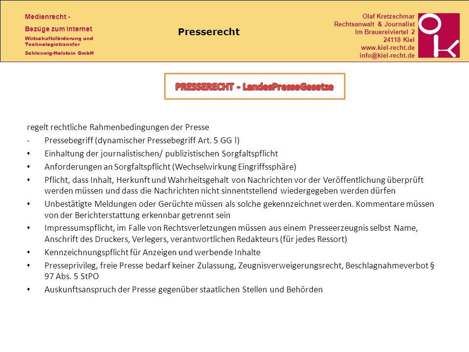 Medienrecht - Bezüge zum Internet Wirtschaftsförderung und Technologietransfer Schleswig-Holstein GmbH Olaf Kretzschmar Rechtsanwalt & Journalist Im Brauereiviertel 2 24118 Kiel www.kiel-recht.de info@kiel-recht.de Presserecht regelt rechtliche Rahmenbedingungen der Presse -Pressebegriff (dynamischer Pressebegriff Art.