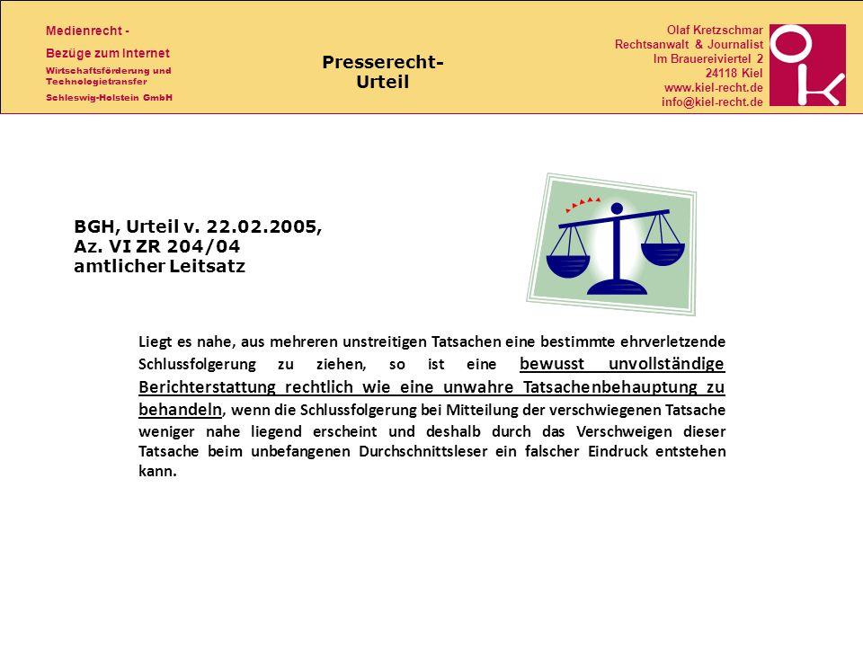 Medienrecht - Bezüge zum Internet Wirtschaftsförderung und Technologietransfer Schleswig-Holstein GmbH Olaf Kretzschmar Rechtsanwalt & Journalist Im Brauereiviertel 2 24118 Kiel www.kiel-recht.de info@kiel-recht.de BGH, Urteil v.