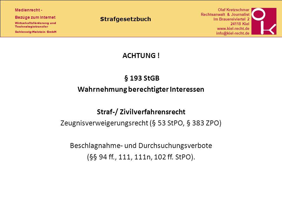 Medienrecht - Bezüge zum Internet Wirtschaftsförderung und Technologietransfer Schleswig-Holstein GmbH Olaf Kretzschmar Rechtsanwalt & Journalist Im Brauereiviertel 2 24118 Kiel www.kiel-recht.de info@kiel-recht.de Strafgesetzbuch ACHTUNG .