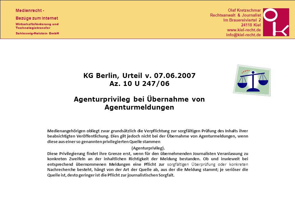 Medienrecht - Bezüge zum Internet Wirtschaftsförderung und Technologietransfer Schleswig-Holstein GmbH Olaf Kretzschmar Rechtsanwalt & Journalist Im Brauereiviertel 2 24118 Kiel www.kiel-recht.de info@kiel-recht.de KG Berlin, Urteil v.