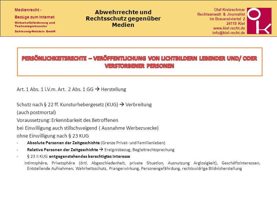 Medienrecht - Bezüge zum Internet Wirtschaftsförderung und Technologietransfer Schleswig-Holstein GmbH Olaf Kretzschmar Rechtsanwalt & Journalist Im Brauereiviertel 2 24118 Kiel www.kiel-recht.de info@kiel-recht.de Abwehrrechte und Rechtsschutz gegenüber Medien Art.