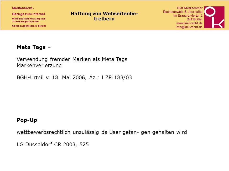 Medienrecht - Bezüge zum Internet Wirtschaftsförderung und Technologietransfer Schleswig-Holstein GmbH Olaf Kretzschmar Rechtsanwalt & Journalist Im Brauereiviertel 2 24118 Kiel www.kiel-recht.de info@kiel-recht.de Haftung von Webseitenbe- treibern Meta Tags – Verwendung fremder Marken als Meta Tags Markenverletzung BGH-Urteil v.