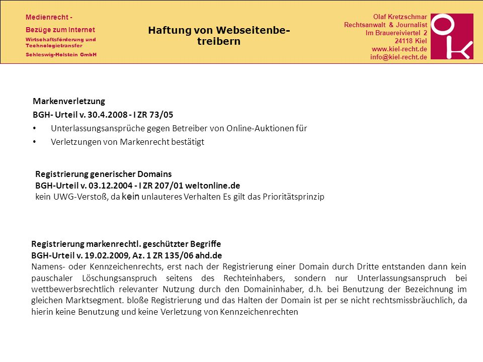 Medienrecht - Bezüge zum Internet Wirtschaftsförderung und Technologietransfer Schleswig-Holstein GmbH Olaf Kretzschmar Rechtsanwalt & Journalist Im Brauereiviertel 2 24118 Kiel www.kiel-recht.de info@kiel-recht.de Haftung von Webseitenbe- treibern Markenverletzung BGH- Urteil v.