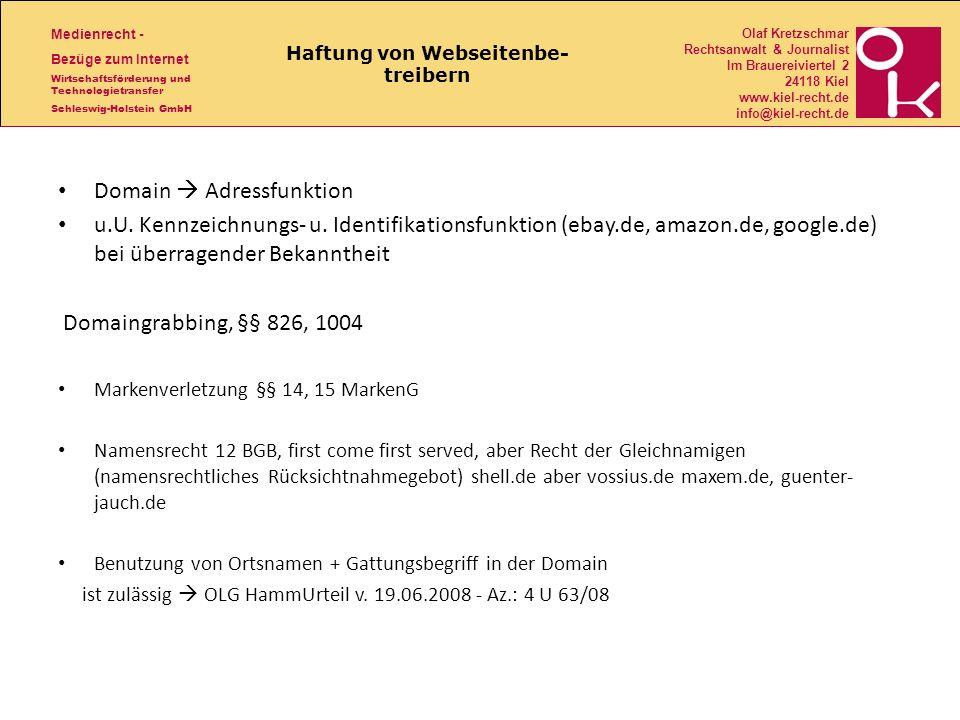 Medienrecht - Bezüge zum Internet Wirtschaftsförderung und Technologietransfer Schleswig-Holstein GmbH Olaf Kretzschmar Rechtsanwalt & Journalist Im Brauereiviertel 2 24118 Kiel www.kiel-recht.de info@kiel-recht.de Haftung von Webseitenbe- treibern Domain Adressfunktion u.U.