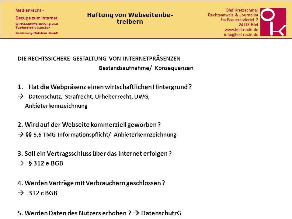 Medienrecht - Bezüge zum Internet Wirtschaftsförderung und Technologietransfer Schleswig-Holstein GmbH Olaf Kretzschmar Rechtsanwalt & Journalist Im Brauereiviertel 2 24118 Kiel www.kiel-recht.de info@kiel-recht.de Haftung von Webseitenbe- treibern DIE RECHTSSICHERE GESTALTUNG VON INTERNETPRÄSENZEN Bestandsaufnahme/ Konsequenzen 1.Hat die Webpräsenz einen wirtschaftlichen Hintergrund .