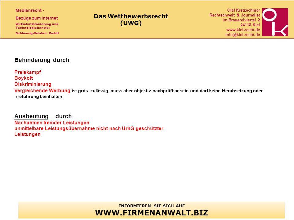 Medienrecht - Bezüge zum Internet Wirtschaftsförderung und Technologietransfer Schleswig-Holstein GmbH Olaf Kretzschmar Rechtsanwalt & Journalist Im Brauereiviertel 2 24118 Kiel www.kiel-recht.de info@kiel-recht.de Das Wettbewerbsrecht (UWG) INFORMIEREN SIE SICH AUF WWW.FIRMENANWALT.BIZ Behinderung durch Preiskampf Boykott Diskriminierung Vergleichende Werbung ist grds.