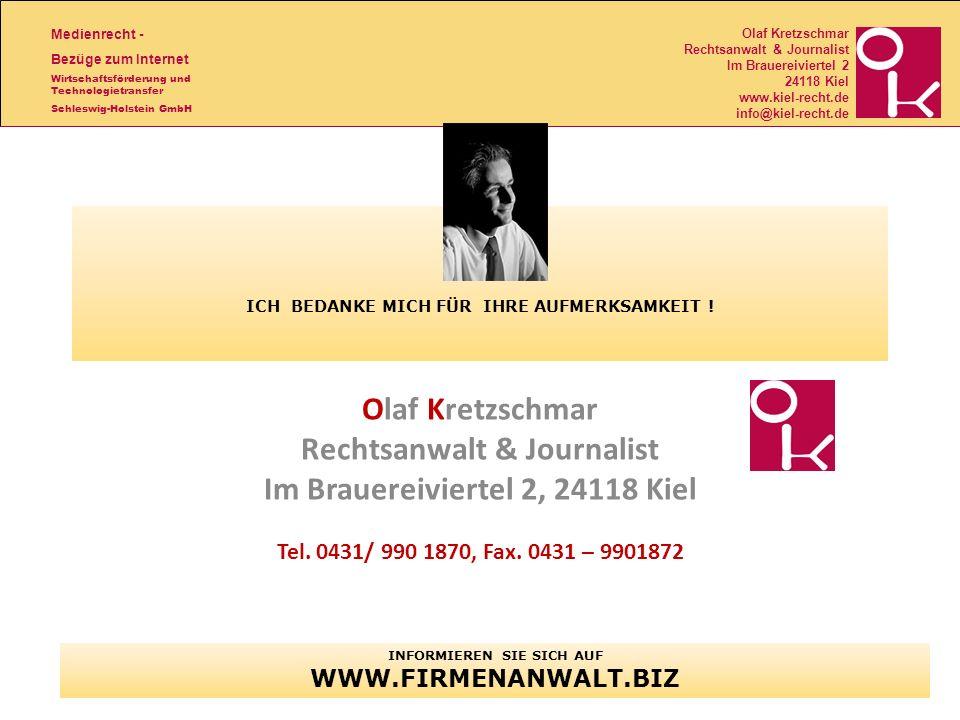 Medienrecht - Bezüge zum Internet Wirtschaftsförderung und Technologietransfer Schleswig-Holstein GmbH Olaf Kretzschmar Rechtsanwalt & Journalist Im Brauereiviertel 2 24118 Kiel www.kiel-recht.de info@kiel-recht.de ICH BEDANKE MICH FÜR IHRE AUFMERKSAMKEIT .