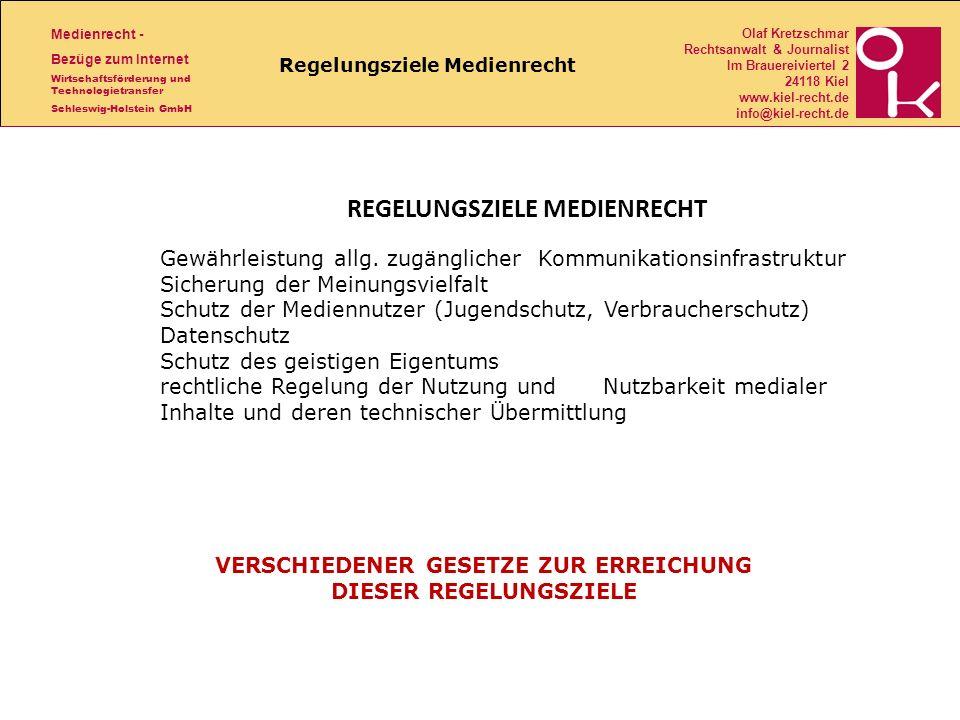 Medienrecht - Bezüge zum Internet Wirtschaftsförderung und Technologietransfer Schleswig-Holstein GmbH Olaf Kretzschmar Rechtsanwalt & Journalist Im Brauereiviertel 2 24118 Kiel www.kiel-recht.de info@kiel-recht.de Regelungsziele Medienrecht REGELUNGSZIELE MEDIENRECHT Gewährleistung allg.