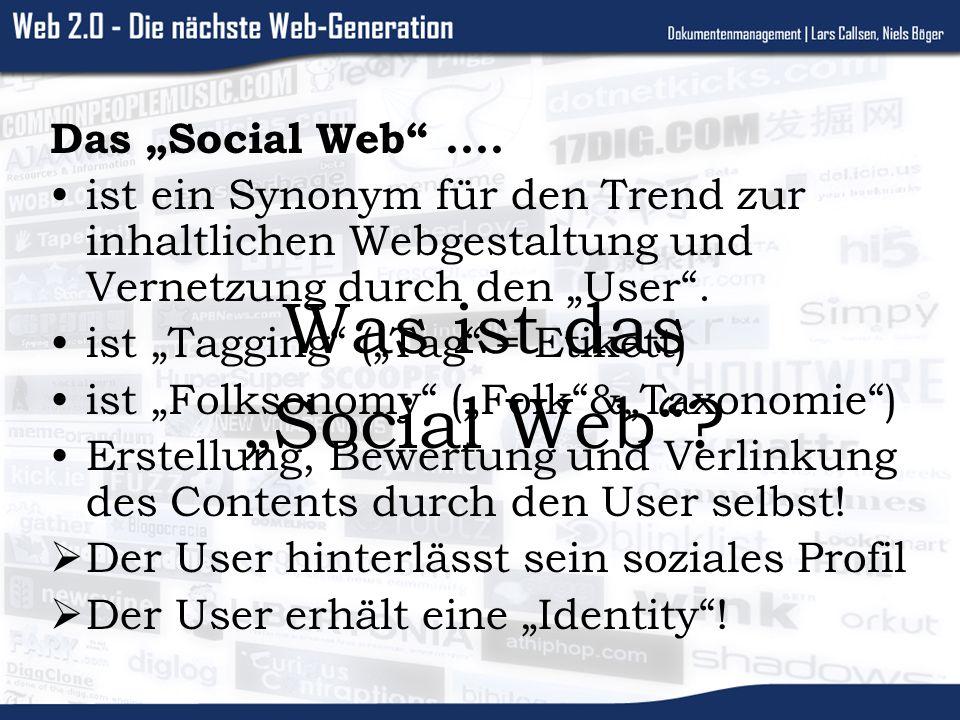 Was ist das Social Web? Das Social Web.... ist ein Synonym für den Trend zur inhaltlichen Webgestaltung und Vernetzung durch den User. ist Tagging (Ta