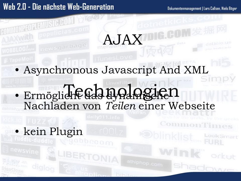 Technologien AJAX Asynchronous Javascript And XML Ermöglicht das dynamische Nachladen von Teilen einer Webseite kein Plugin