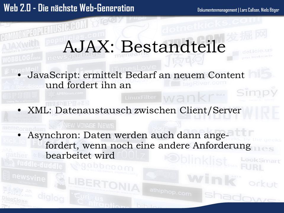 AJAX: Bestandteile JavaScript: ermittelt Bedarf an neuem Content und fordert ihn an XML: Datenaustausch zwischen Client/Server Asynchron: Daten werden