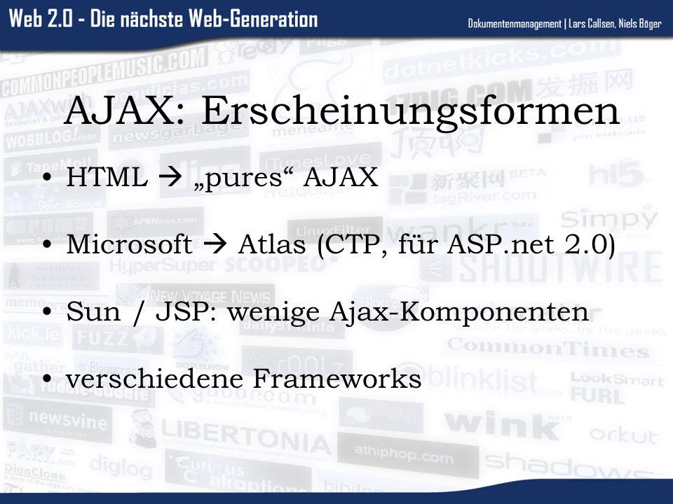 AJAX: Erscheinungsformen HTML pures AJAX Microsoft Atlas (CTP, für ASP.net 2.0) Sun / JSP: wenige Ajax-Komponenten verschiedene Frameworks