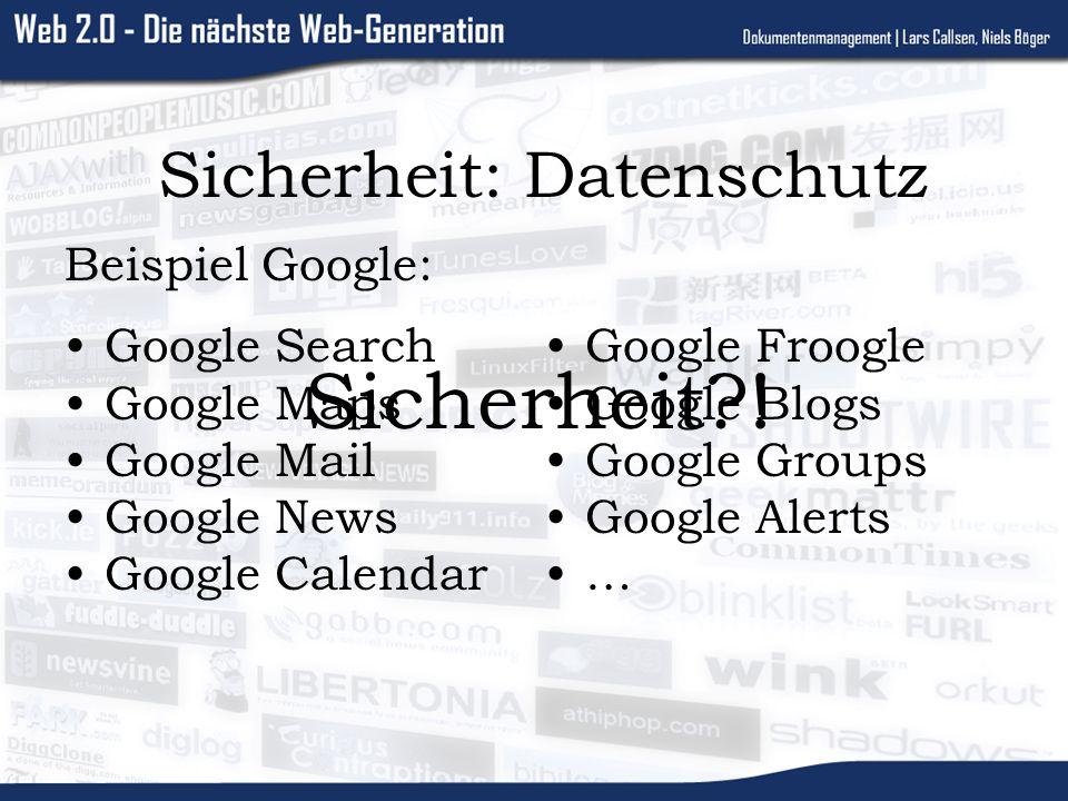 Sicherheit: Datenschutz Beispiel Google: Google Search Google Maps Google Mail Google News Google Calendar Google Froogle Google Blogs Google Groups Google Alerts … Sicherheit?!