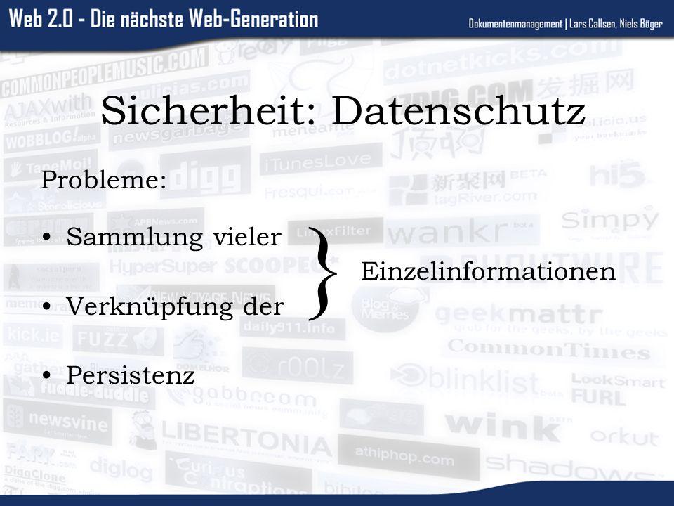 Sicherheit: Datenschutz Probleme: Sammlung vieler Einzelinformationen Verknüpfung der Persistenz }