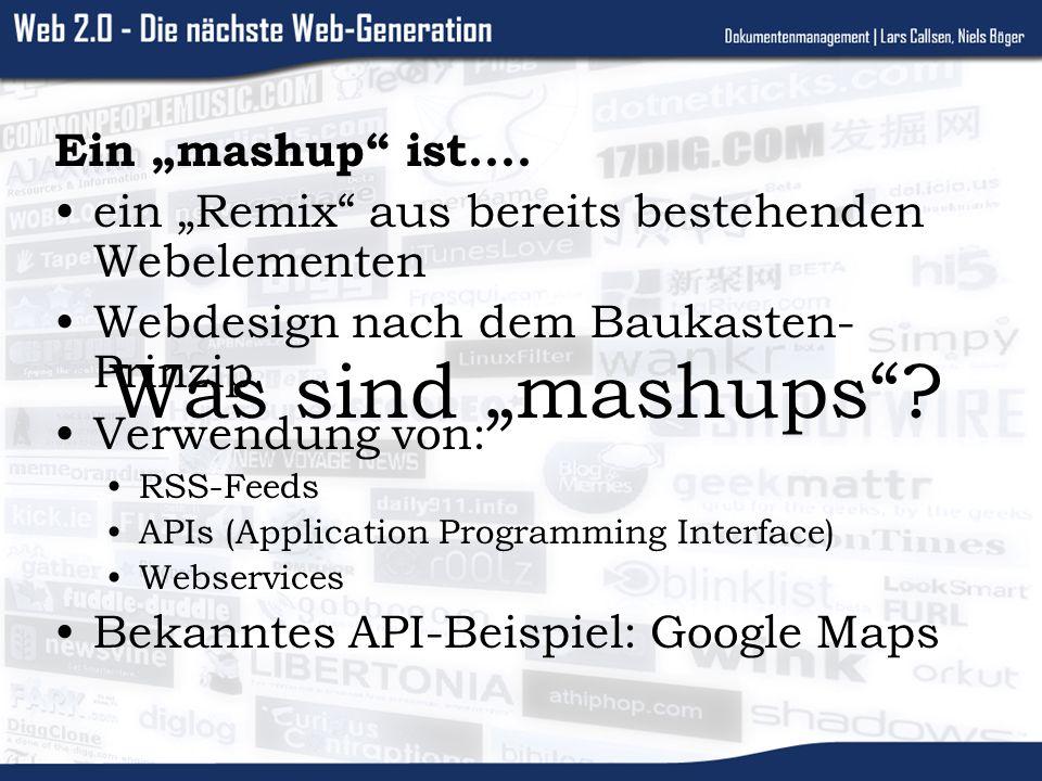Was sind mashups? Ein mashup ist.... ein Remix aus bereits bestehenden Webelementen Webdesign nach dem Baukasten- Prinzip Verwendung von: RSS-Feeds AP