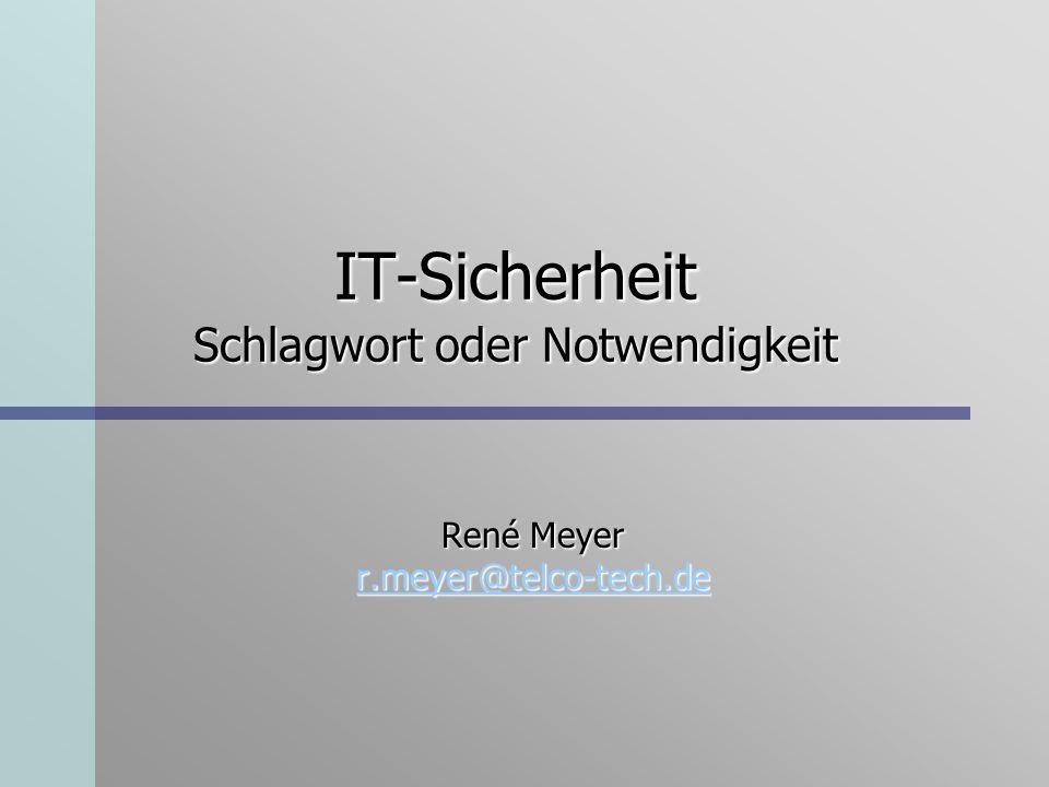 IT-Sicherheit Schlagwort oder Notwendigkeit René Meyer r.meyer@telco-tech.de r.meyer@telco-tech.de