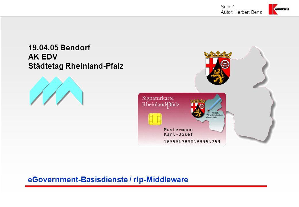 Seite 1 Autor: Herbert Benz 19.04.05 Bendorf AK EDV Städtetag Rheinland-Pfalz eGovernment-Basisdienste / rlp-Middleware