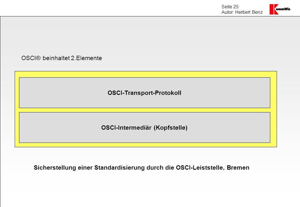 Seite 25 Autor: Herbert Benz OSCI-Transport-Protokoll OSCI® beinhaltet 2.Elemente OSCI-Intermediär (Kopfstelle) Sicherstellung einer Standardisierung