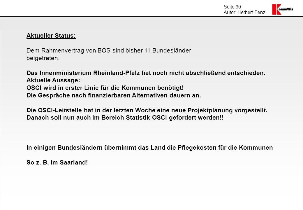 Seite 30 Autor: Herbert Benz Aktueller Status: Dem Rahmenvertrag von BOS sind bisher 11 Bundesländer beigetreten. Das Innenministerium Rheinland-Pfalz
