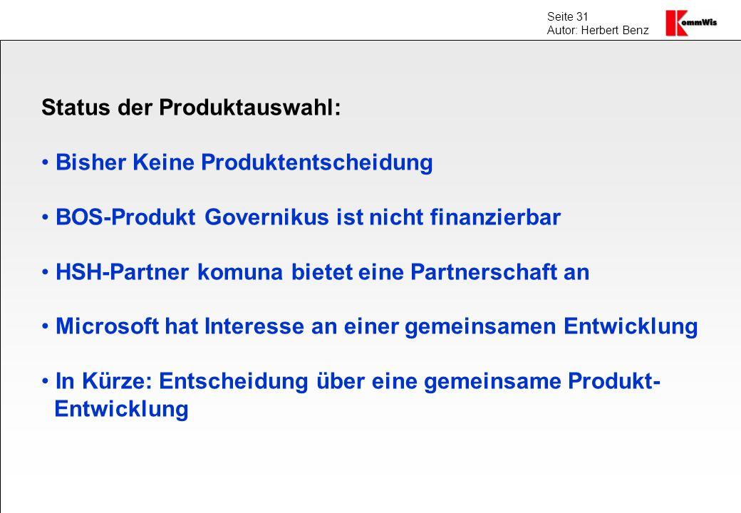 Seite 31 Autor: Herbert Benz Status der Produktauswahl: Bisher Keine Produktentscheidung BOS-Produkt Governikus ist nicht finanzierbar HSH-Partner kom