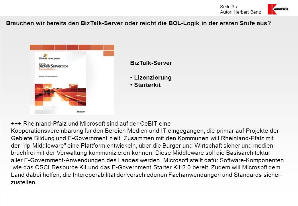 Seite 35 Autor: Herbert Benz BizTalk-Server Lizenzierung Starterkit +++ Rheinland-Pfalz und Microsoft sind auf der CeBIT eine Kooperationsvereinbarung