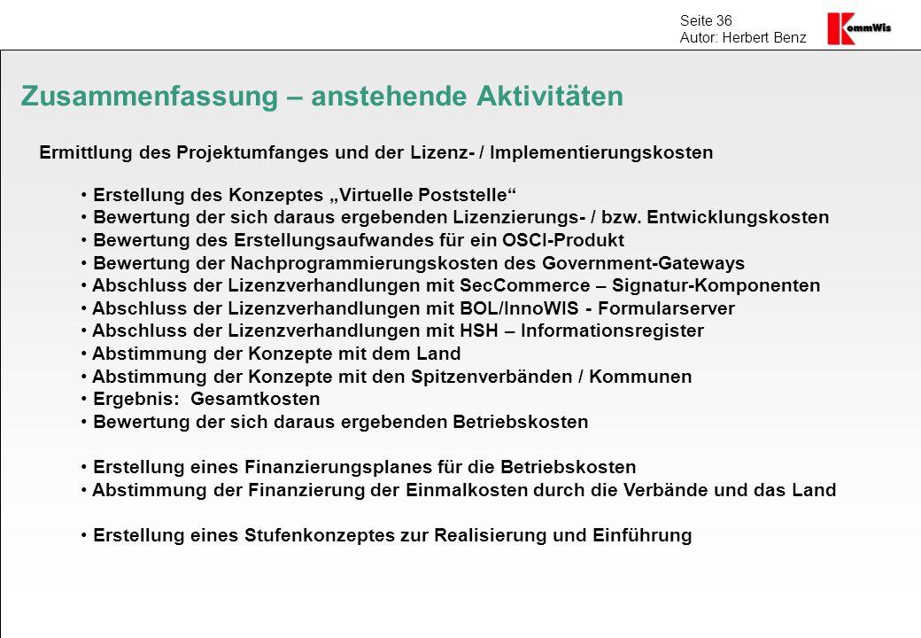 Seite 36 Autor: Herbert Benz Zusammenfassung – anstehende Aktivitäten Erstellung des Konzeptes Virtuelle Poststelle Bewertung der sich daraus ergebend