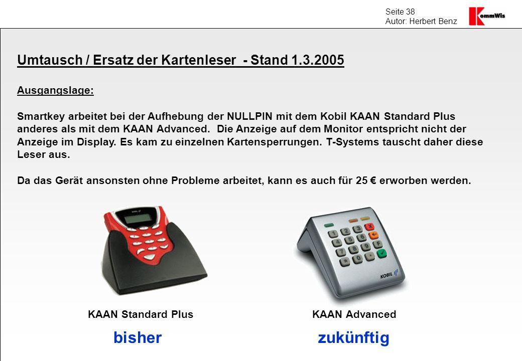 Seite 38 Autor: Herbert Benz Umtausch / Ersatz der Kartenleser - Stand 1.3.2005 Ausgangslage: Smartkey arbeitet bei der Aufhebung der NULLPIN mit dem
