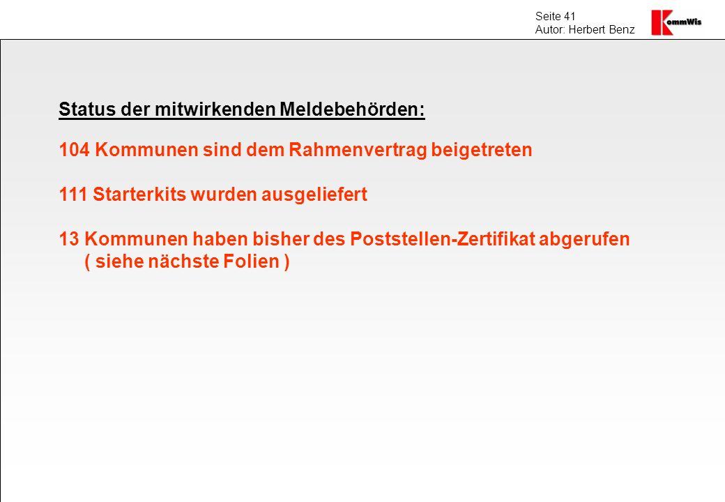 Seite 41 Autor: Herbert Benz Status der mitwirkenden Meldebehörden: 104 Kommunen sind dem Rahmenvertrag beigetreten 111 Starterkits wurden ausgeliefer