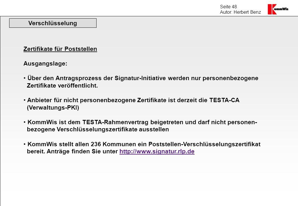 Seite 48 Autor: Herbert Benz Verschlüsselung Zertifikate für Poststellen Ausgangslage: Über den Antragsprozess der Signatur-Initiative werden nur pers