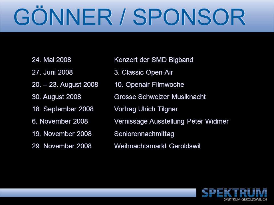 GÖNNER / SPONSOR 24. Mai 2008Konzert der SMD Bigband 27. Juni 20083. Classic Open-Air 20. – 23. August 200810. Openair Filmwoche 30. August 2008Grosse