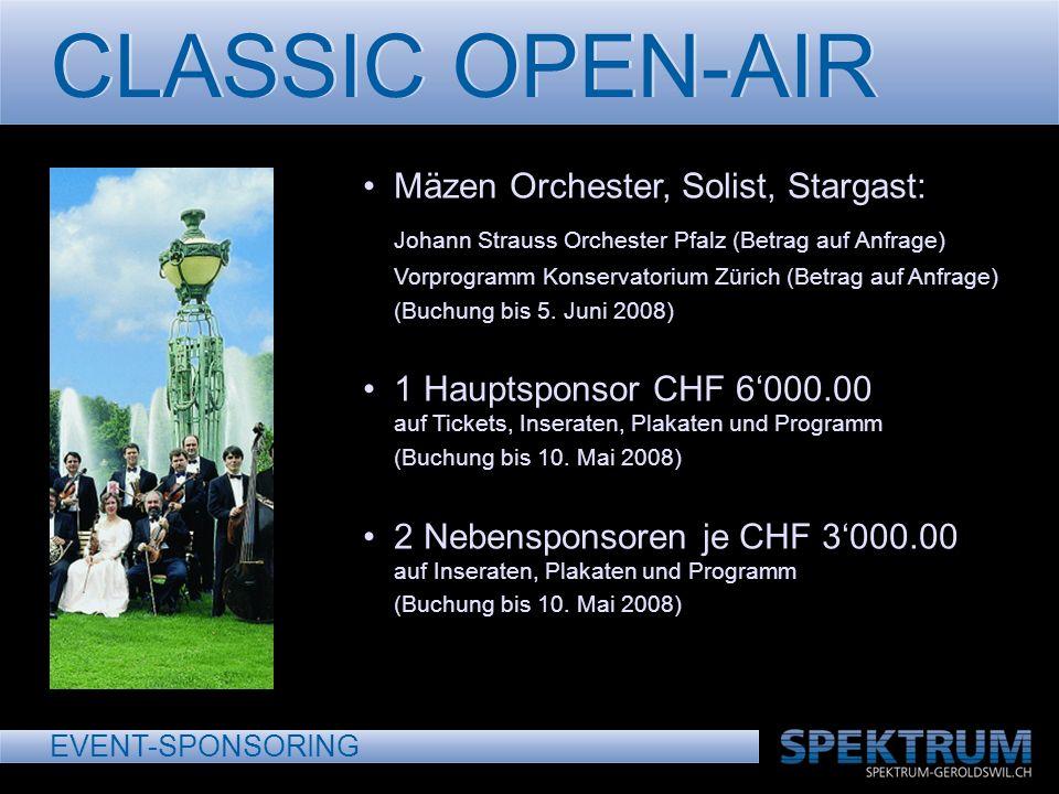CLASSIC OPEN-AIR EVENT-SPONSORING Mäzen Orchester, Solist, Stargast: Johann Strauss Orchester Pfalz (Betrag auf Anfrage) Vorprogramm Konservatorium Zürich (Betrag auf Anfrage) (Buchung bis 5.