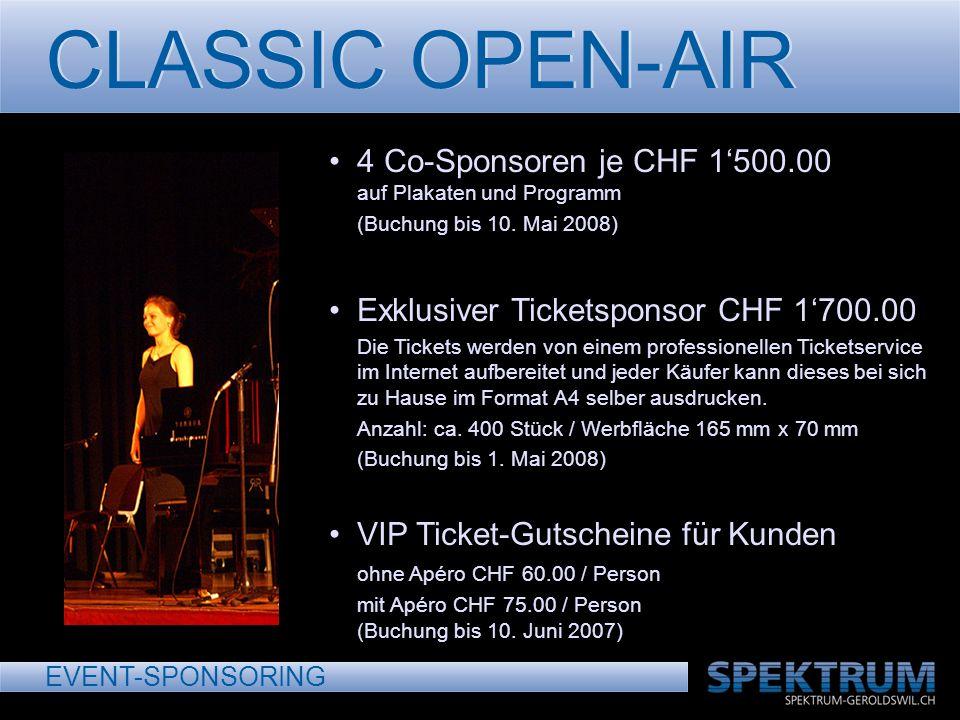 CLASSIC OPEN-AIR EVENT-SPONSORING 4 Co-Sponsoren je CHF 1500.00 auf Plakaten und Programm (Buchung bis 10. Mai 2008) Exklusiver Ticketsponsor CHF 1700
