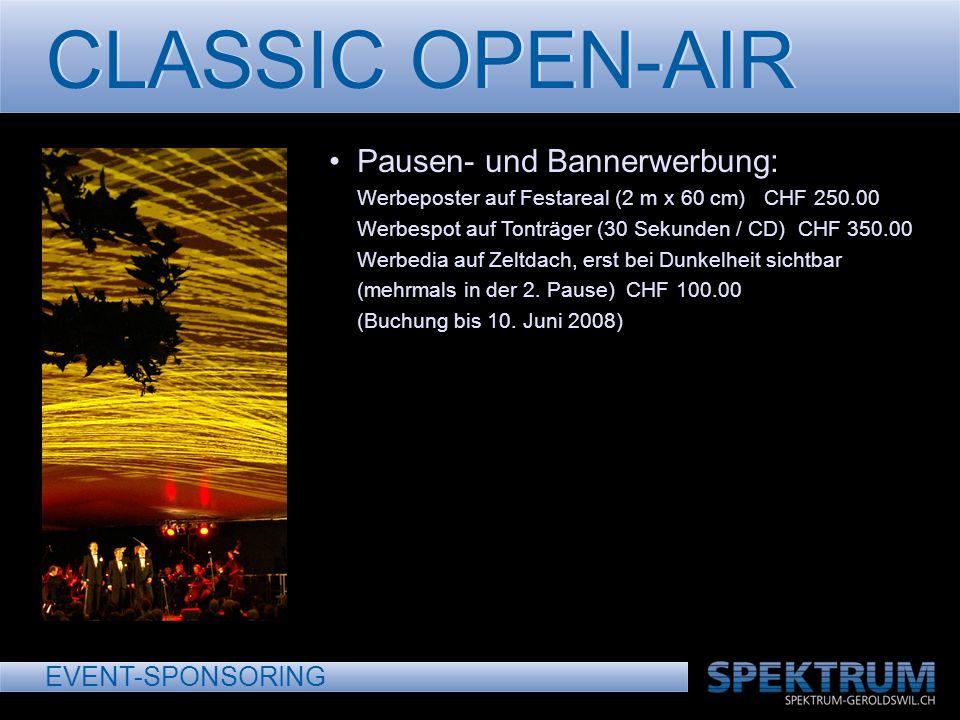 CLASSIC OPEN-AIR EVENT-SPONSORING Pausen- und Bannerwerbung: Werbeposter auf Festareal (2 m x 60 cm) CHF 250.00 Werbespot auf Tonträger (30 Sekunden /