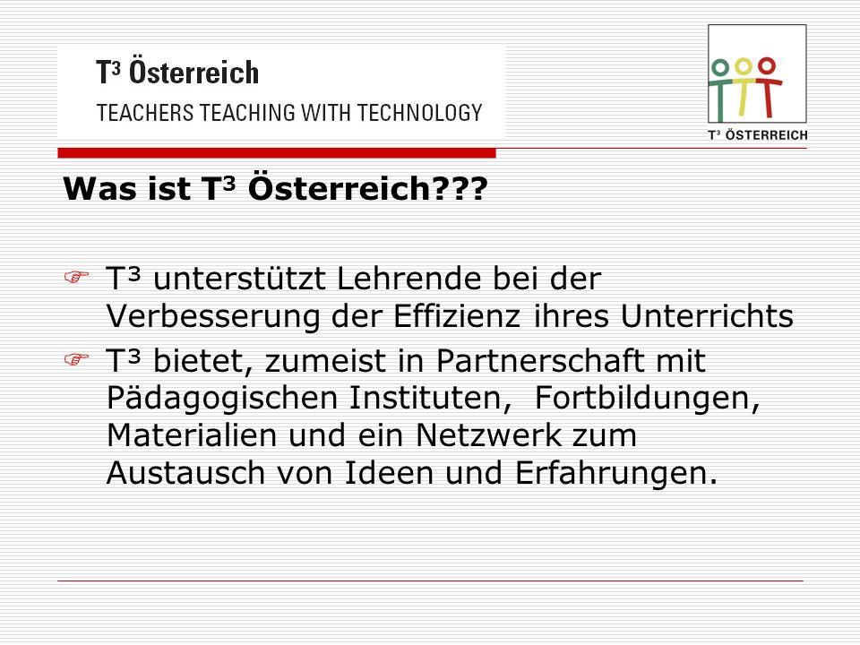 Was ist T 3 Österreich??? T³ unterstützt Lehrende bei der Verbesserung der Effizienz ihres Unterrichts T³ bietet, zumeist in Partnerschaft mit Pädagog