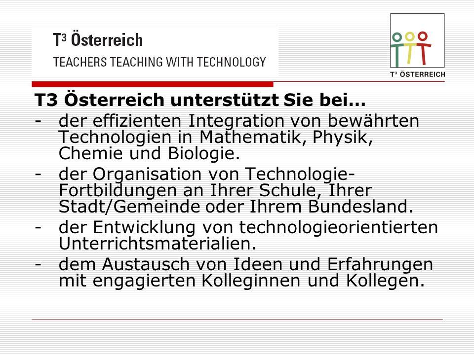 T3 Österreich unterstützt Sie bei… - der effizienten Integration von bewährten Technologien in Mathematik, Physik, Chemie und Biologie. - der Organisa